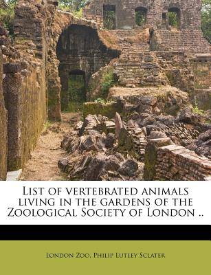 Nabu Press List of Vertebrated Animals Living in the Gardens of the Zoological Society of London .. by Zoo, London/ Sclater, Philip Lutley at Sears.com