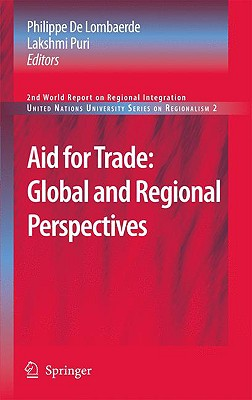 Aid for Trade: Global and Regional Perspectives By De Lombaerde, Philippe (EDT)/ Puri, Lakshmi (EDT)